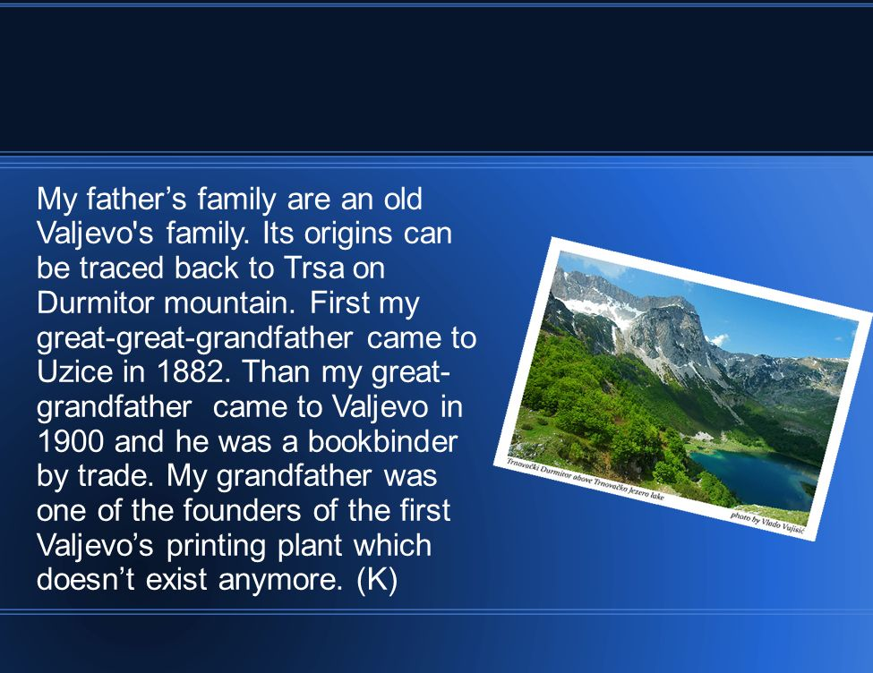My fathers family are an old Valjevo s family.