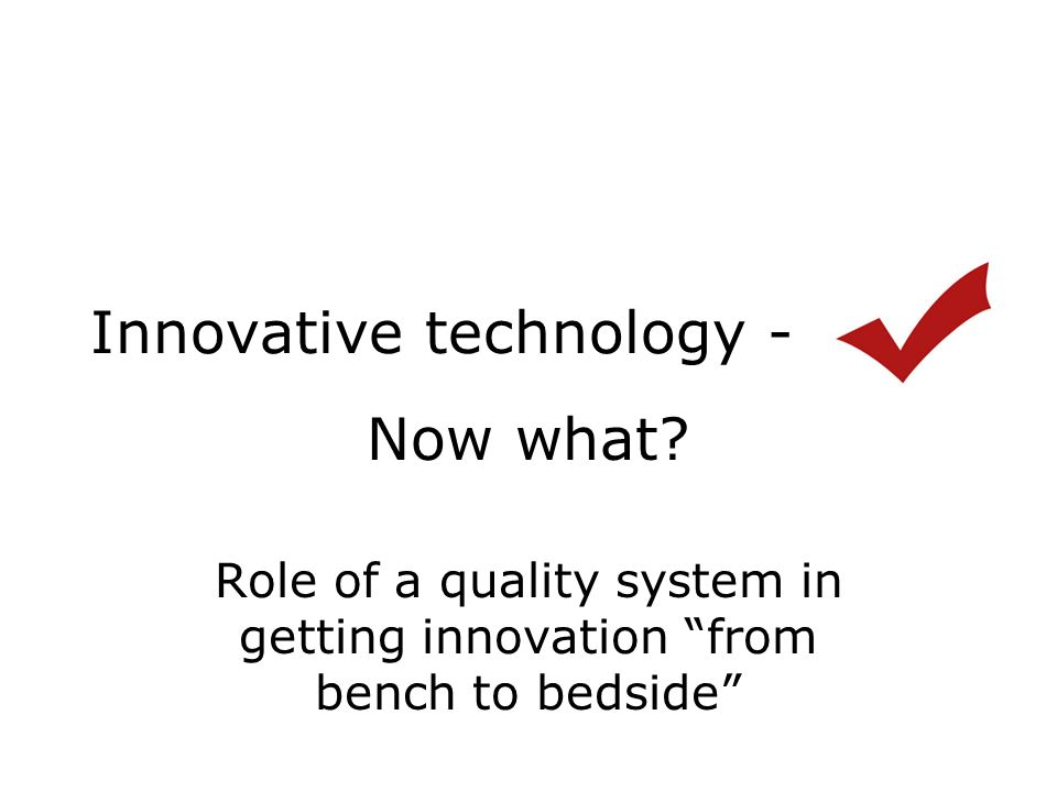 Innovative technology - Now what.
