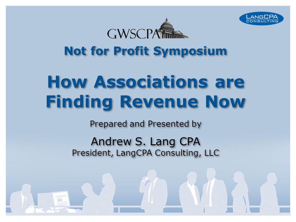Not for Profit Symposium How Associations are Finding Revenue Now Prepared and Presented by Andrew S.