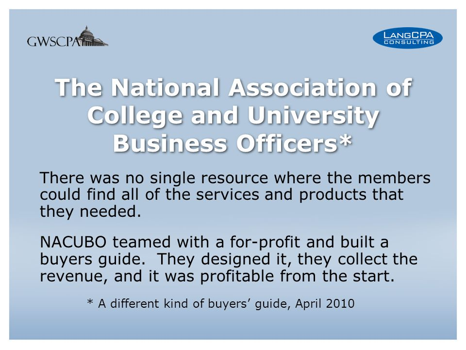 The National Association of College and University Business Officers* There was no single resource where the members could find all of the services and products that they needed.