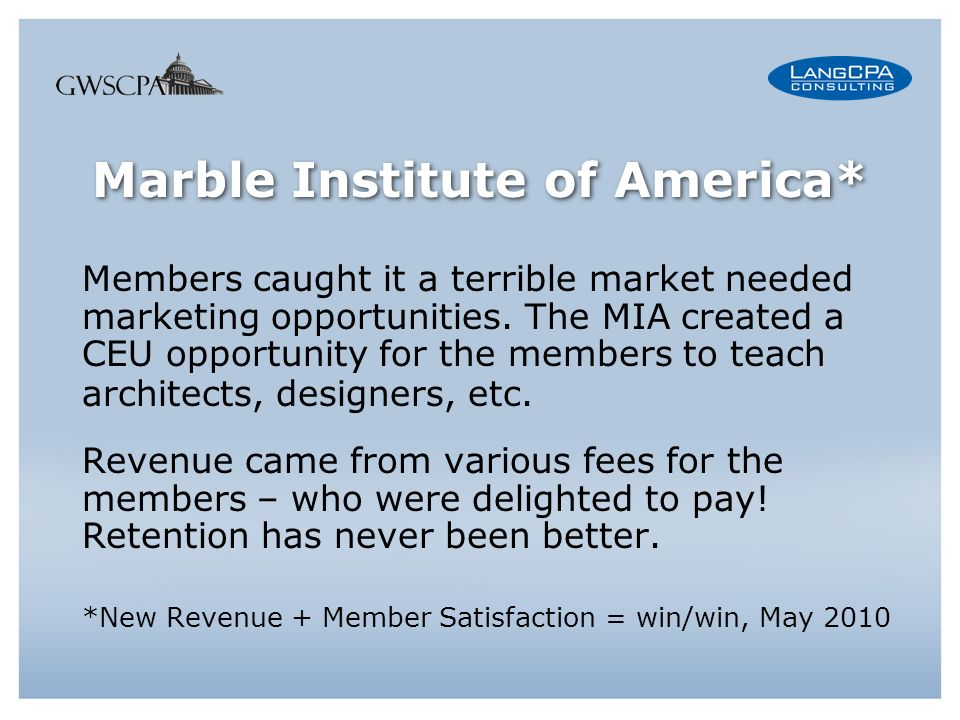 Marble Institute of America* Members caught it a terrible market needed marketing opportunities.