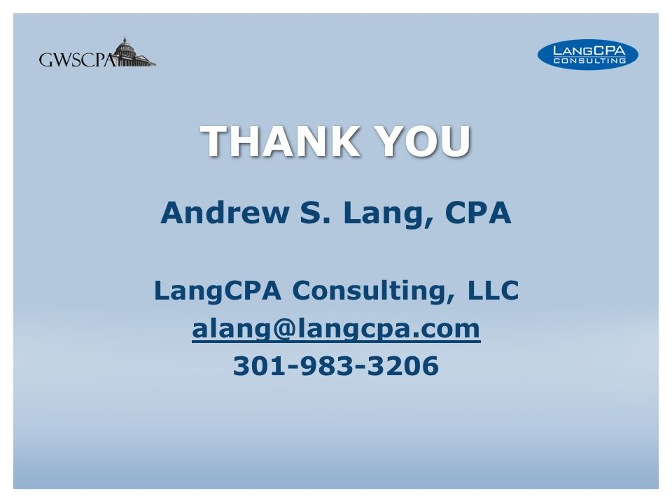 THANK YOU Andrew S. Lang, CPA LangCPA Consulting, LLC alang@langcpa.com 301-983-3206