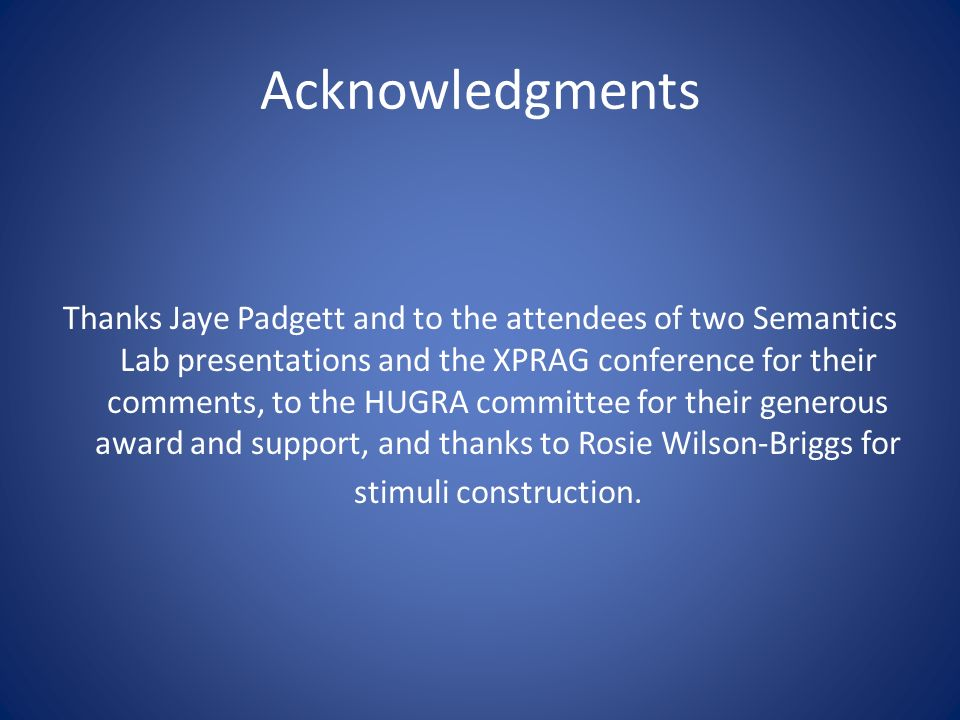 Acknowledgments Thanks Jaye Padgett and to the attendees of two Semantics Lab presentations and the XPRAG conference for their comments, to the HUGRA committee for their generous award and support, and thanks to Rosie Wilson-Briggs for stimuli construction.