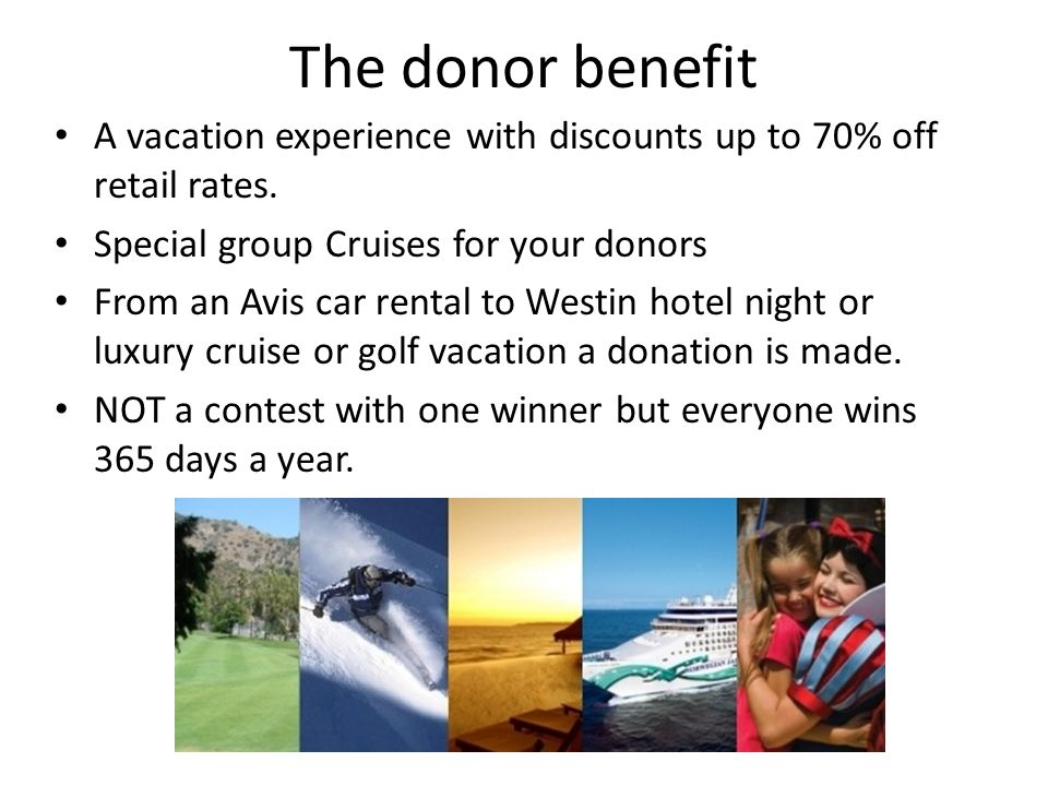 The donor benefit A vacation experience with discounts up to 70% off retail rates.