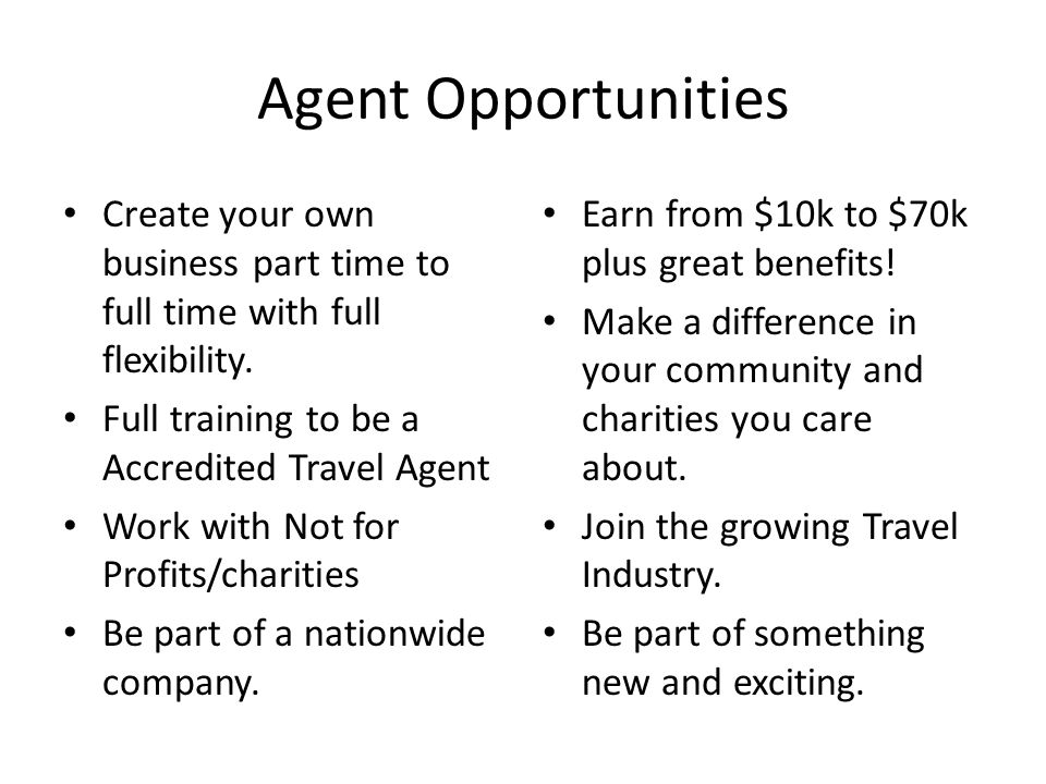 Agent Opportunities Create your own business part time to full time with full flexibility.