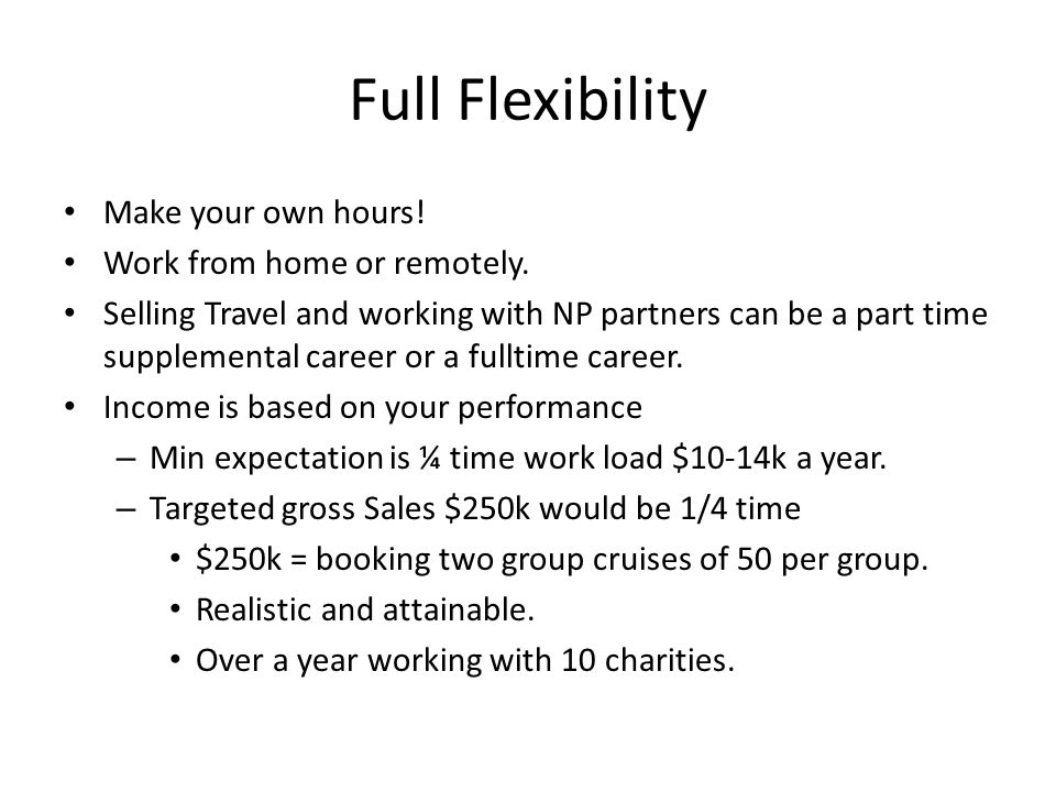 Full Flexibility Make your own hours. Work from home or remotely.