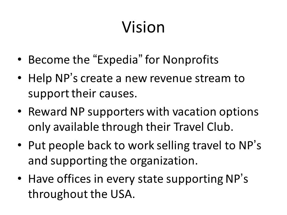 Vision Become the Expedia for Nonprofits Help NPs create a new revenue stream to support their causes.