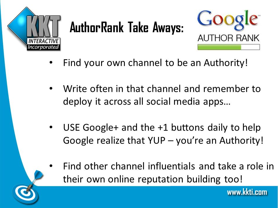 AuthorRank Take Aways: Find your own channel to be an Authority.