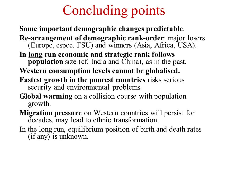 Concluding points Some important demographic changes predictable.