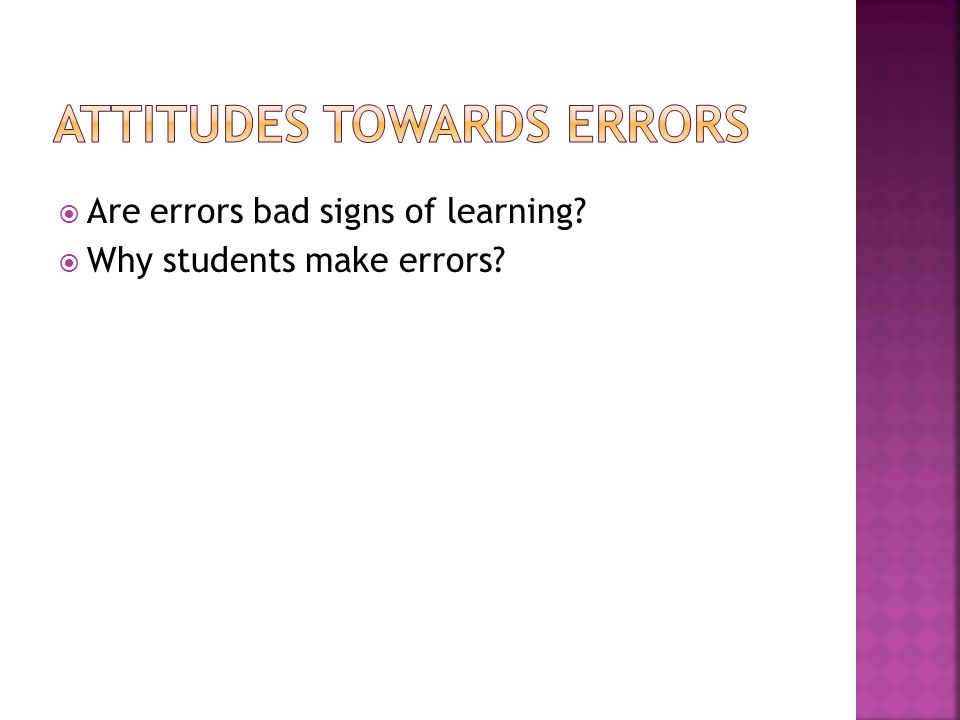Are errors bad signs of learning Why students make errors