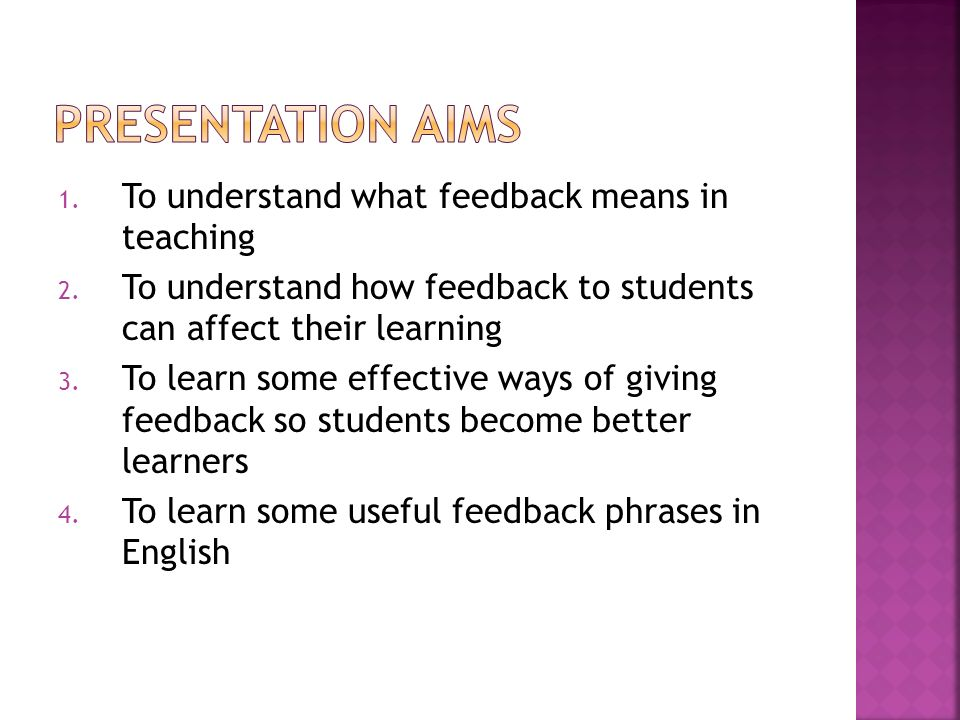 1. To understand what feedback means in teaching 2.