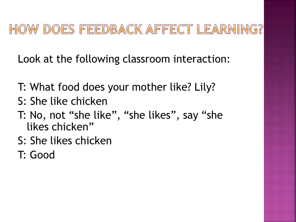 Look at the following classroom interaction: T: What food does your mother like.