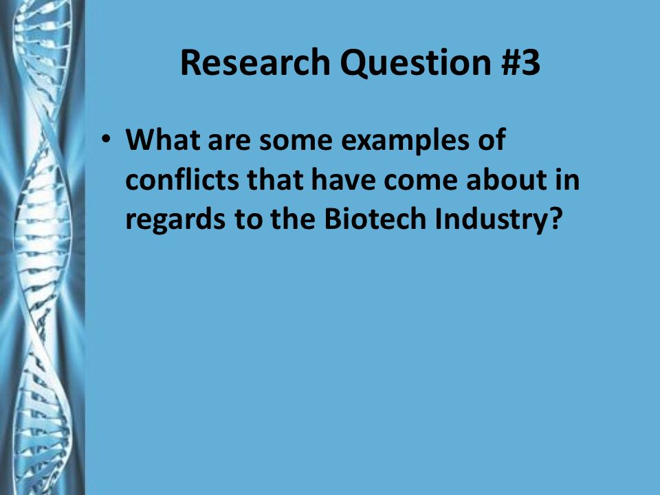Research Question #3 What are some examples of conflicts that have come about in regards to the Biotech Industry