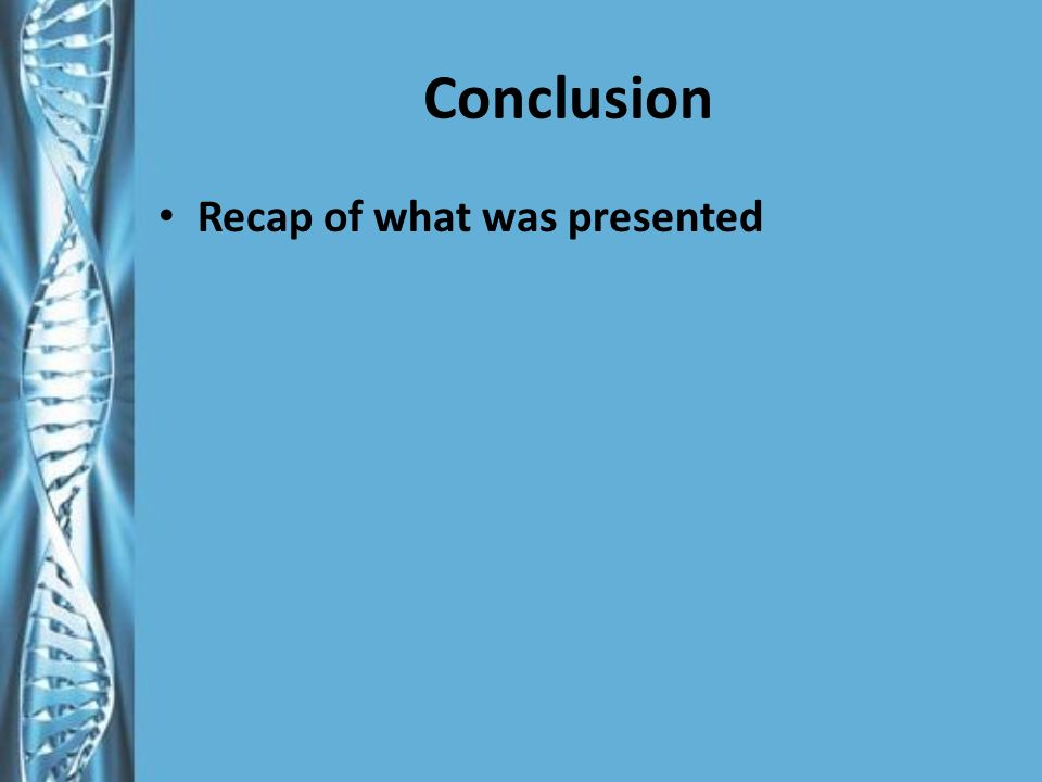 Conclusion Recap of what was presented