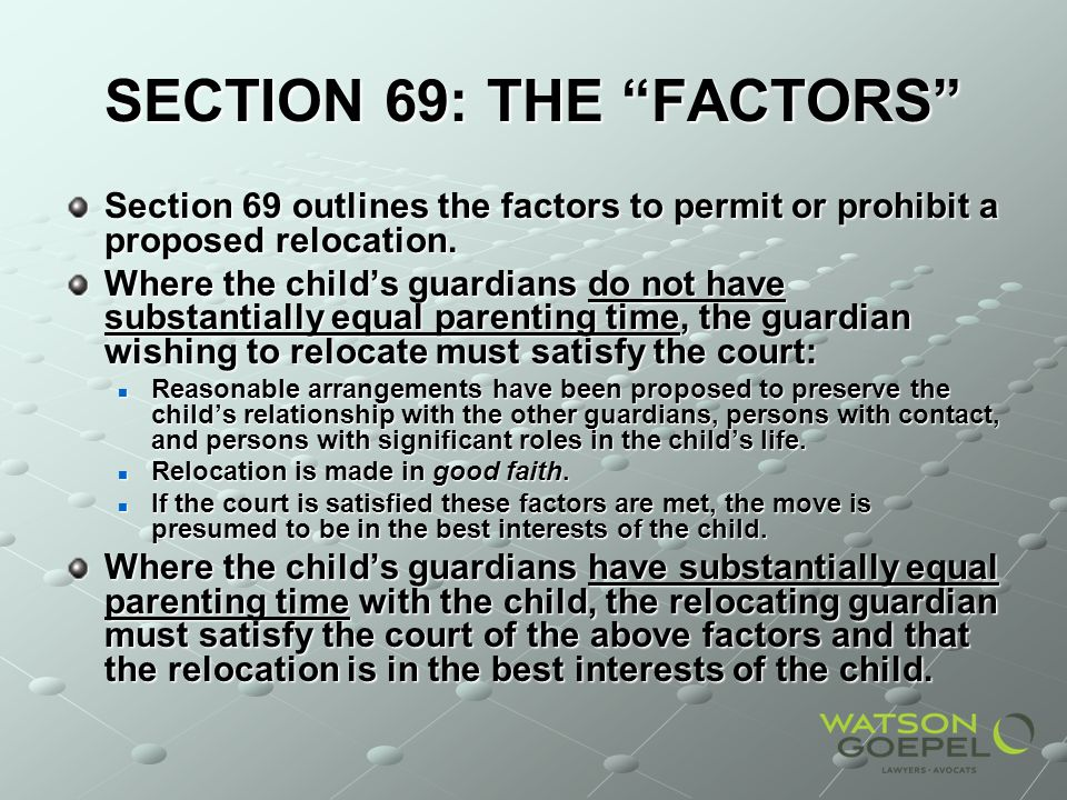 SECTION 69: THE FACTORS Section 69 outlines the factors to permit or prohibit a proposed relocation.