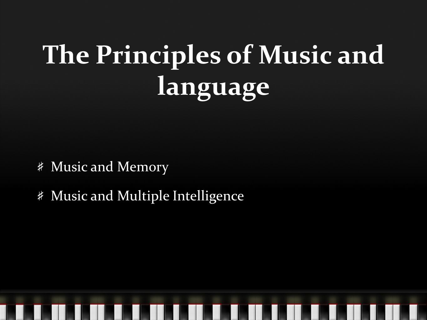 The Principles of Music and language Music and Memory Music and Multiple Intelligence