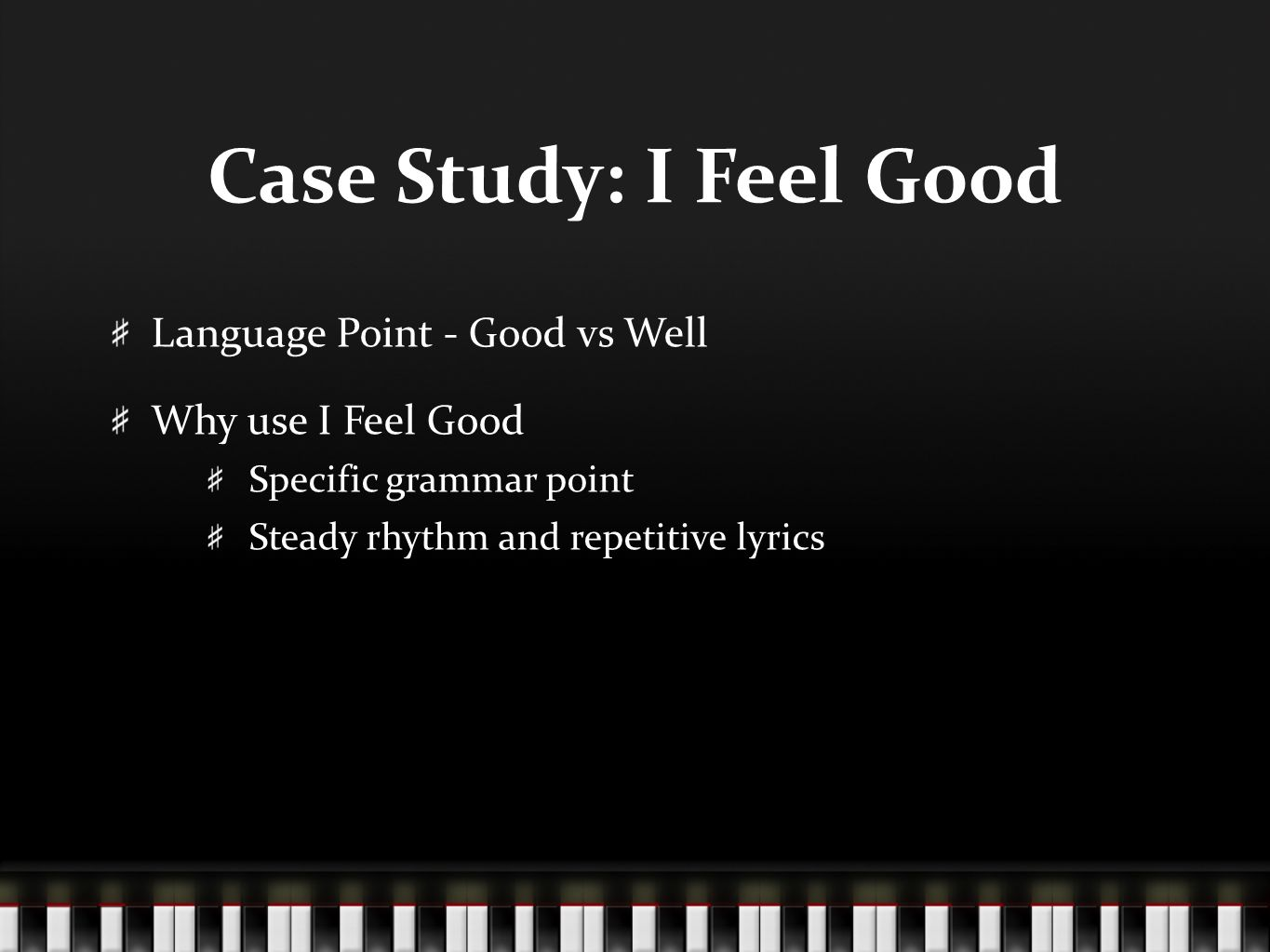Case Study: I Feel Good Language Point - Good vs Well Why use I Feel Good Specific grammar point Steady rhythm and repetitive lyrics