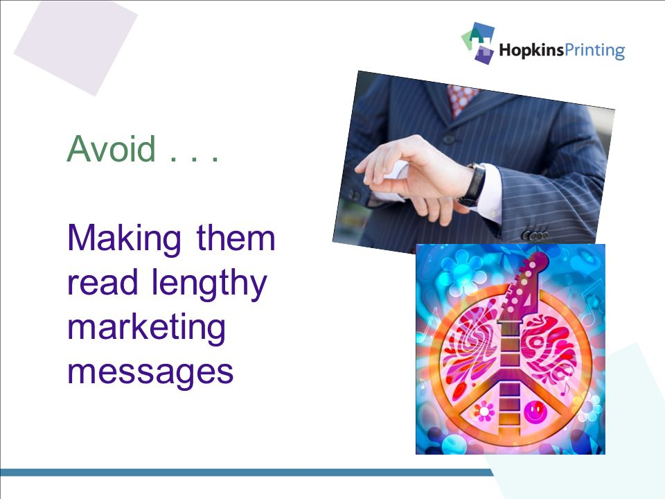 Avoid... Making them read lengthy marketing messages