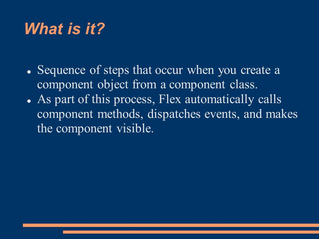 What is it. Sequence of steps that occur when you create a component object from a component class.