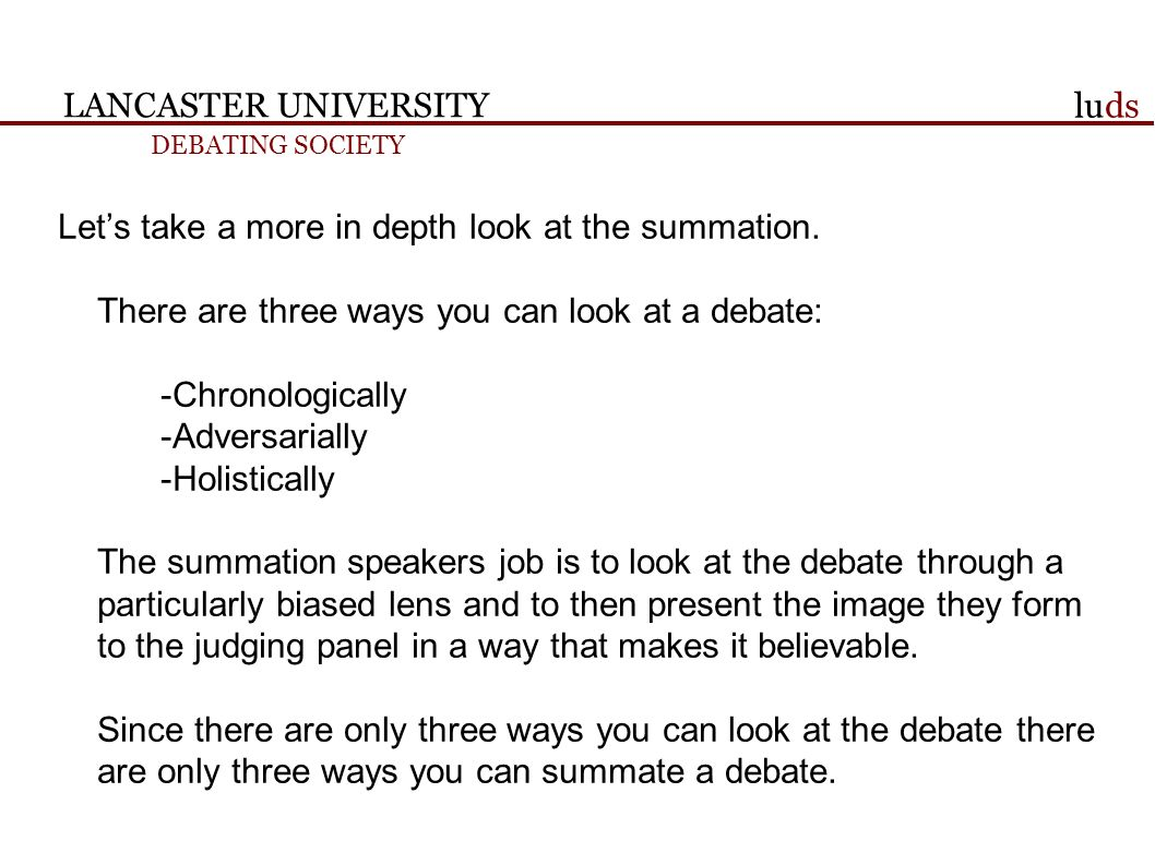 LANCASTER UNIVERSITY DEBATING SOCIETY luds Lets take a more in depth look at the summation.