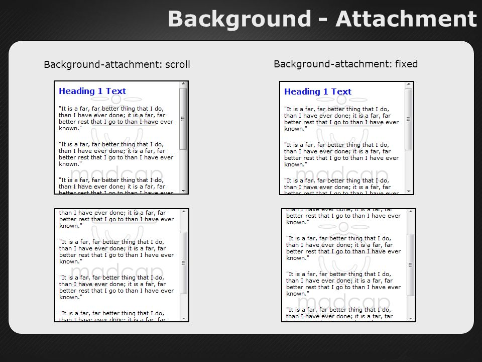 Background - Attachment Background-attachment: scroll Background-attachment: fixed