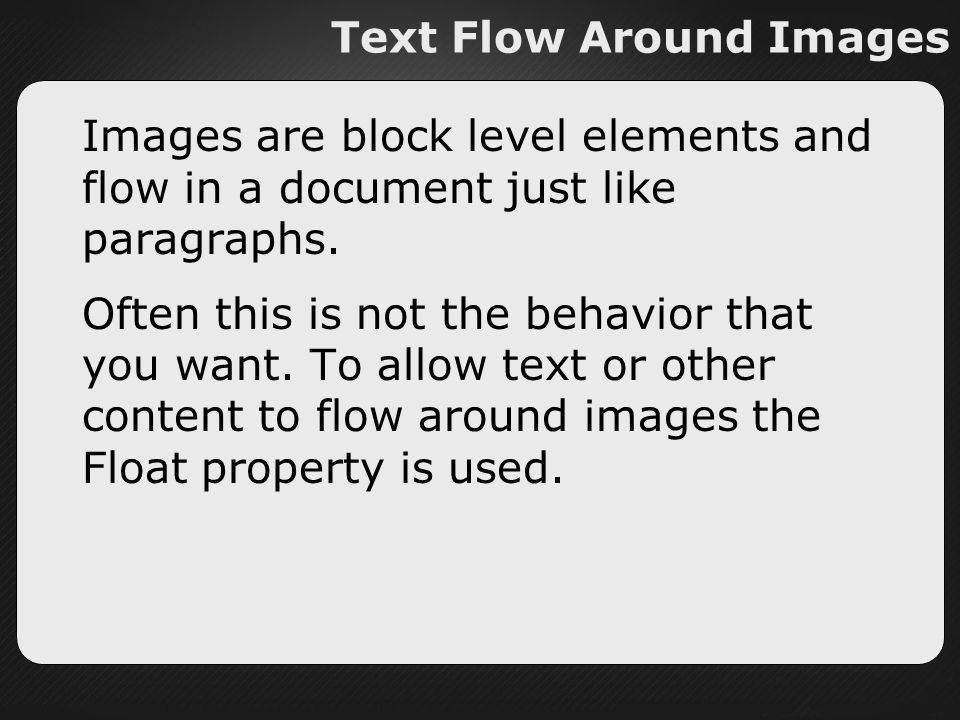 Text Flow Around Images Images are block level elements and flow in a document just like paragraphs.