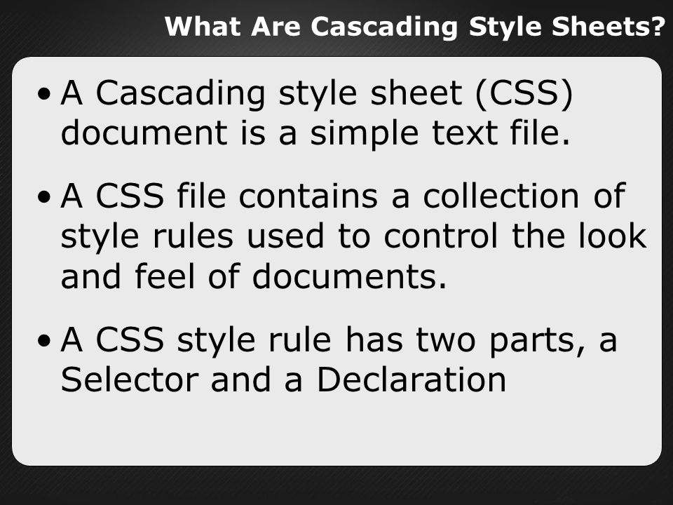 What Are Cascading Style Sheets. A Cascading style sheet (CSS) document is a simple text file.