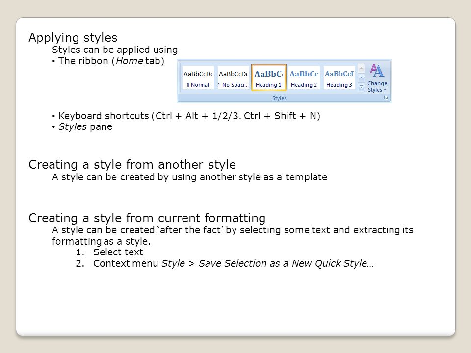 Applying styles Styles can be applied using The ribbon (Home tab) Keyboard shortcuts (Ctrl + Alt + 1/2/3.