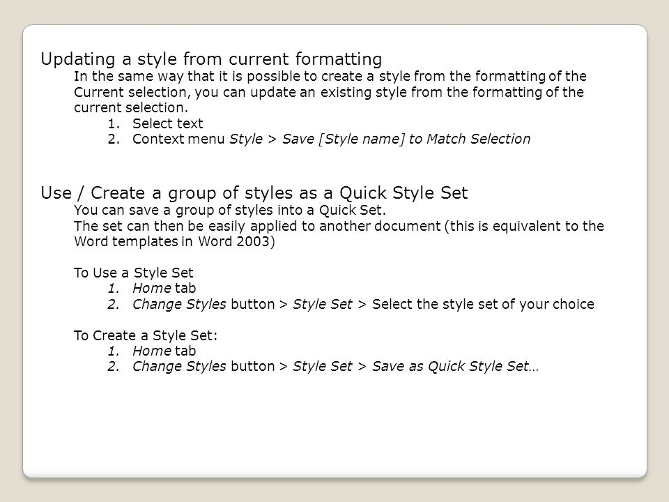 Updating a style from current formatting In the same way that it is possible to create a style from the formatting of the Current selection, you can update an existing style from the formatting of the current selection.