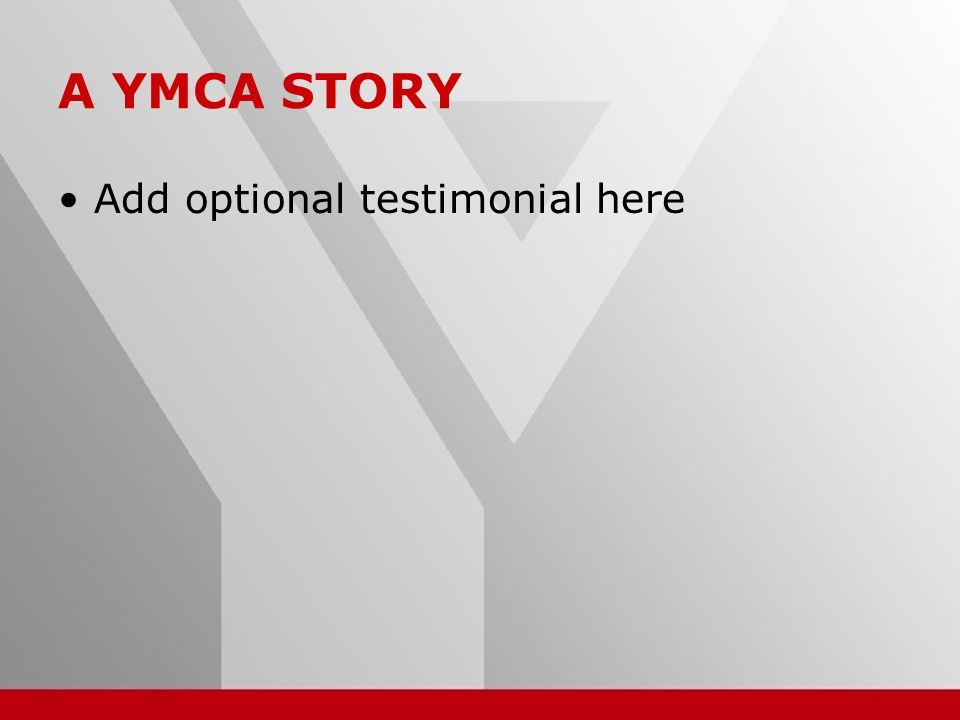 19 A YMCA STORY Add optional testimonial here