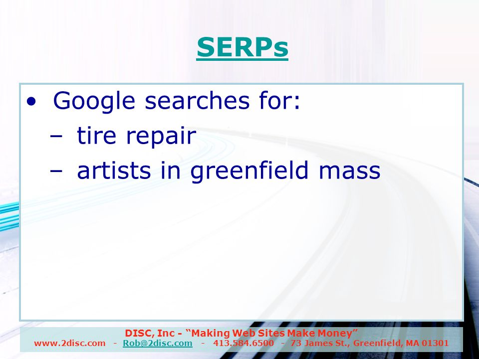 DISC, Inc - Making Web Sites Make Money James St., Greenfield, MA SERPs Google searches for: –tire repair –artists in greenfield mass