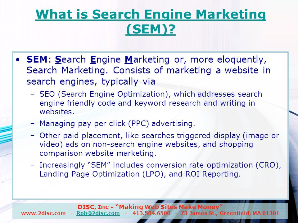 DISC, Inc - Making Web Sites Make Money James St., Greenfield, MA What is Search Engine Marketing (SEM).