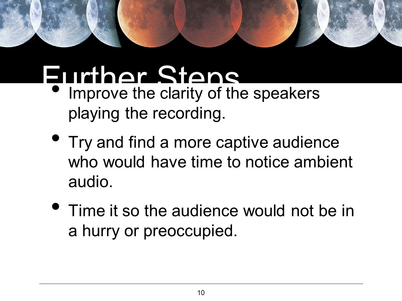 10 Further Steps Improve the clarity of the speakers playing the recording.