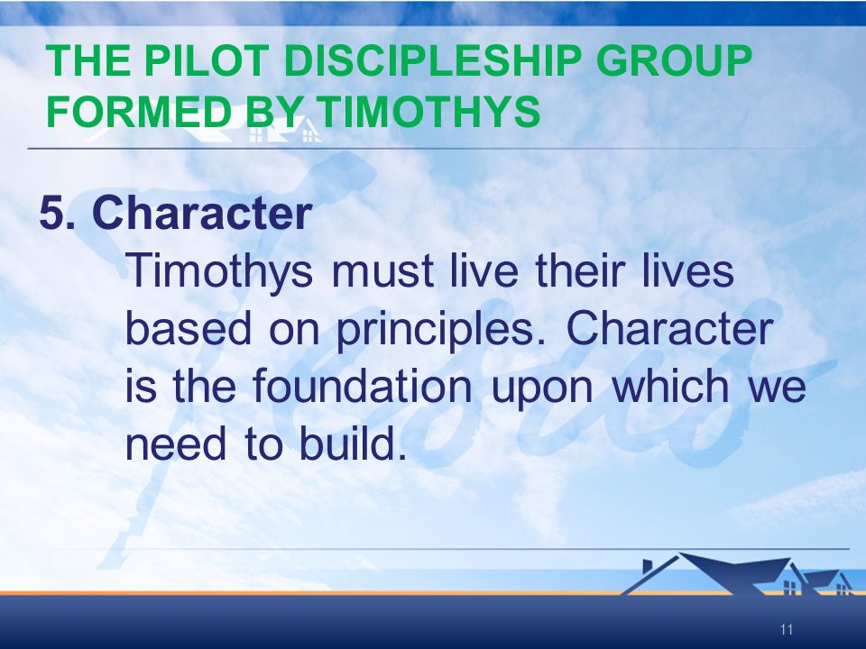 11 5. Character Timothys must live their lives based on principles.