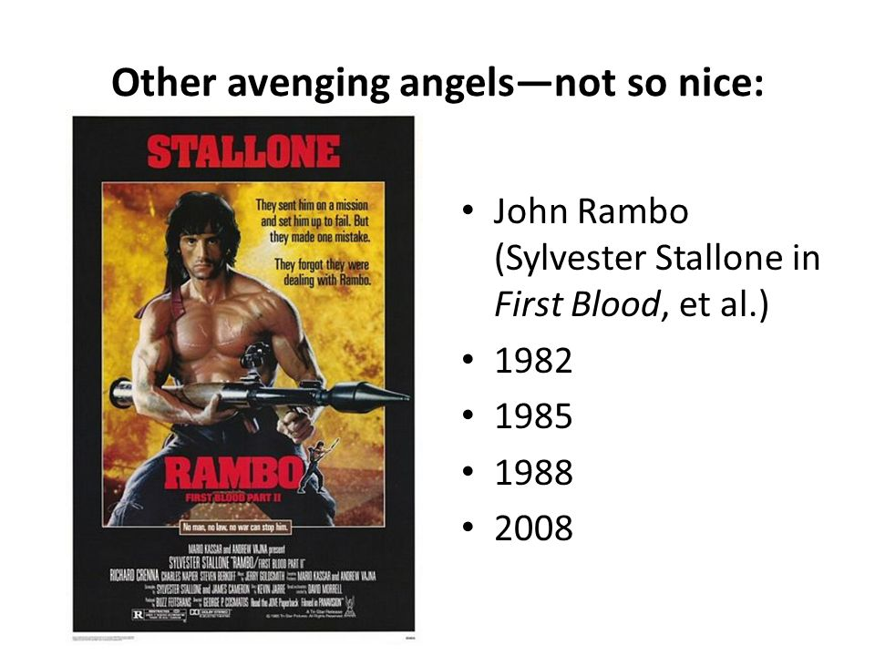 Other avenging angelsnot so nice: John Rambo (Sylvester Stallone in First Blood, et al.)