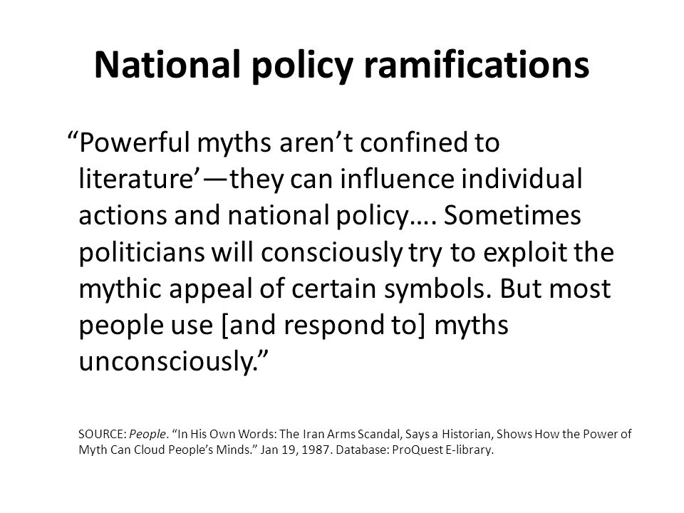 National policy ramifications Powerful myths arent confined to literaturethey can influence individual actions and national policy….