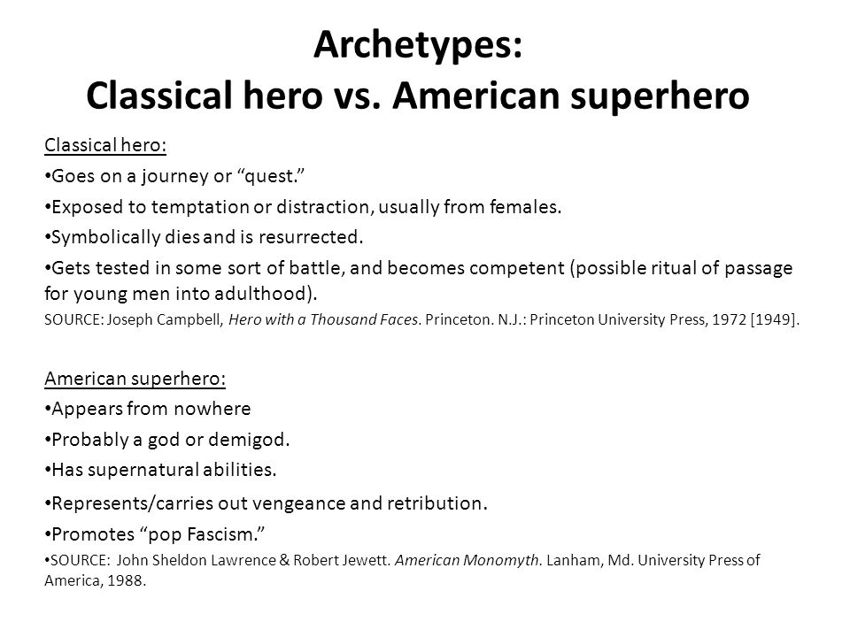 Archetypes: Classical hero vs. American superhero Classical hero: Goes on a journey or quest.