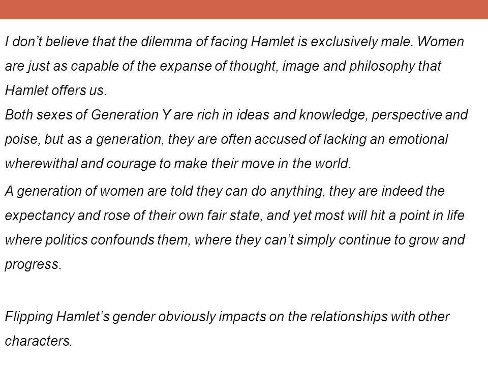 I dont believe that the dilemma of facing Hamlet is exclusively male.