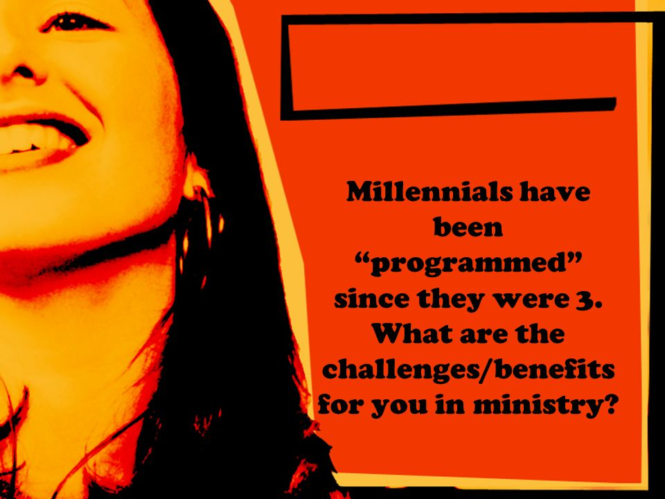 Millennials have been programmed since they were 3.