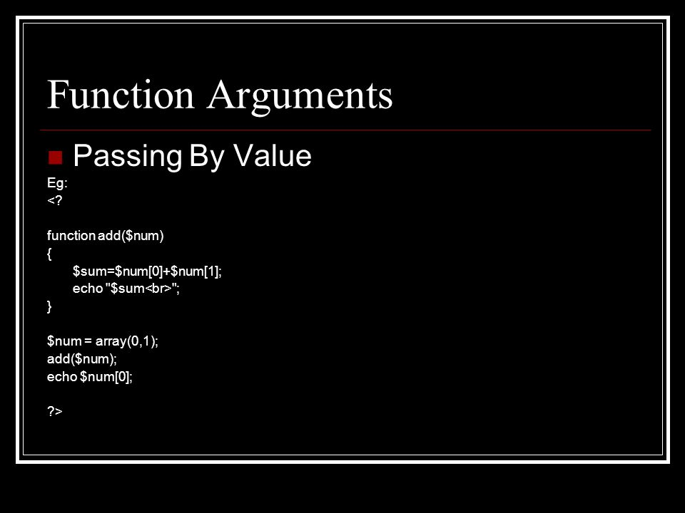 Function Arguments Passing By Value Eg: <.