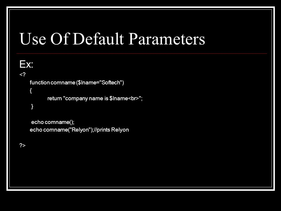 Use Of Default Parameters Ex: <.