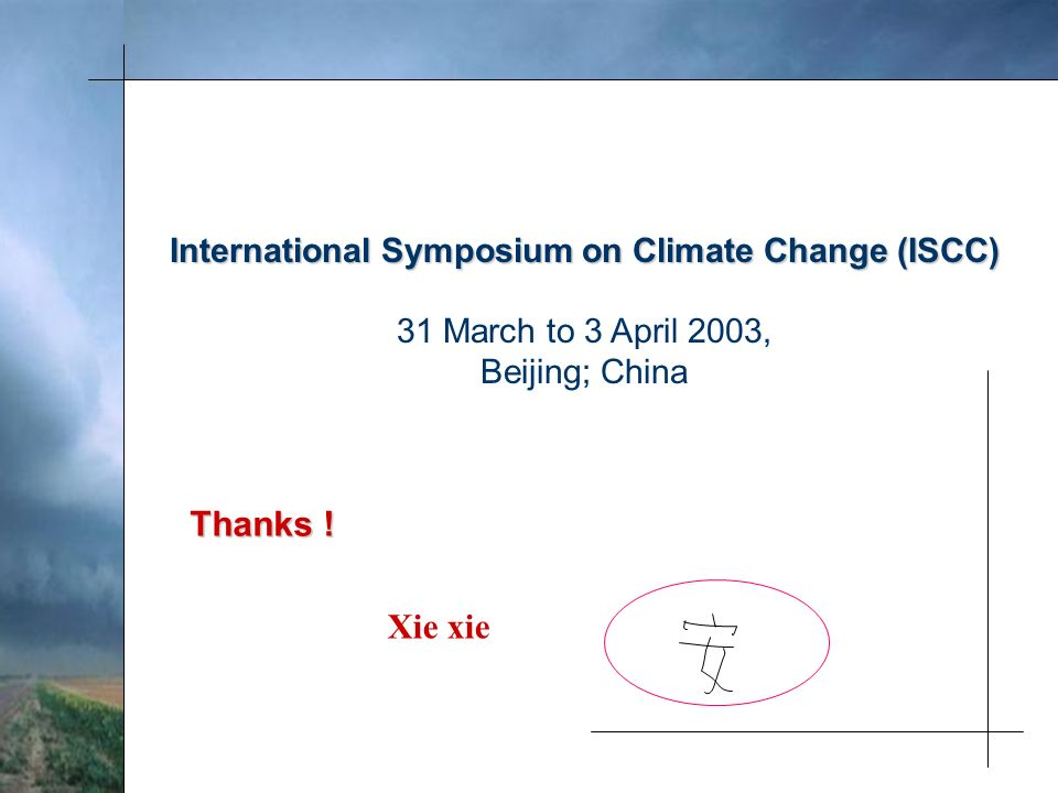 International Symposium on Climate Change (ISCC) 31 March to 3 April 2003, Beijing; China Thanks .