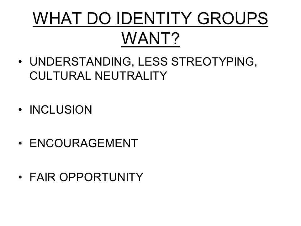 WHAT DO IDENTITY GROUPS WANT.