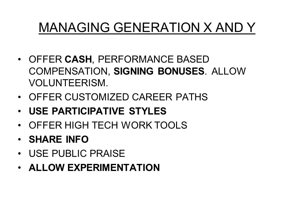 MANAGING GENERATION X AND Y OFFER CASH, PERFORMANCE BASED COMPENSATION, SIGNING BONUSES.