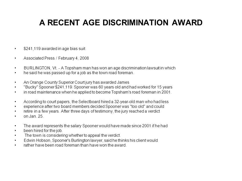 A RECENT AGE DISCRIMINATION AWARD $241,119 awarded in age bias suit Associated Press / February 4, 2008 BURLINGTON, Vt.
