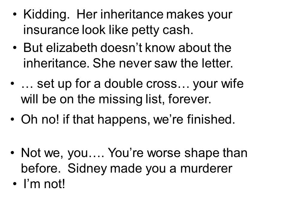 Kidding. Her inheritance makes your insurance look like petty cash.