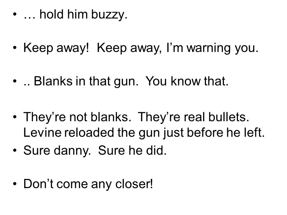 … hold him buzzy. Keep away. Keep away, Im warning you...