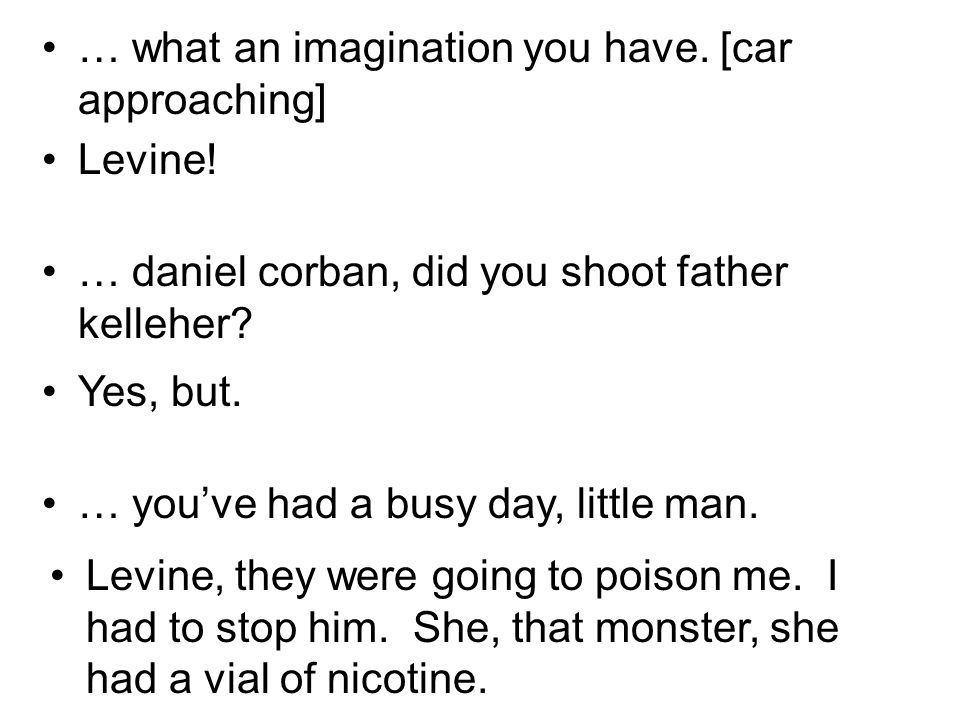 … what an imagination you have. [car approaching] Levine.