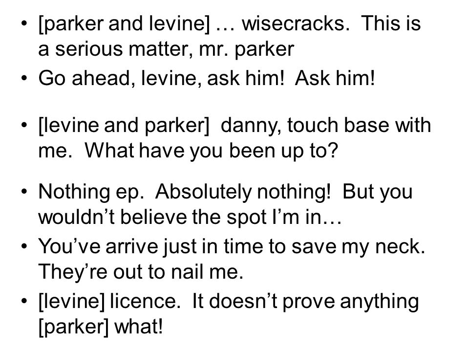 [parker and levine] … wisecracks. This is a serious matter, mr.