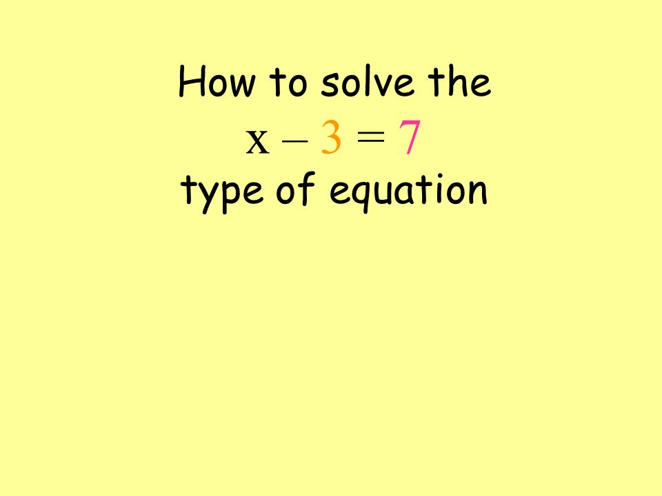 For equations like x + 3 = 10 just subtract 3 from both sides x + 3 = 10 x = 10 - 3 x = 7 Like this